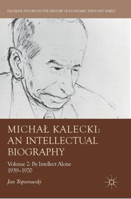 Michal Kalecki: An Intellectual Biography Jan Toporowski 9783319696638