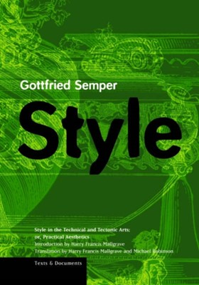 Style in the Technical and Tectonic Arts; Or, Practical Aesthetics Gottfried Semper 9780892365975