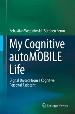 My Cognitive autoMOBILE Life Stephen Perun, Sebastian Wedeniwski 9783662546765