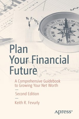 Plan Your Financial Future Keith R. Fevurly 9781484236369