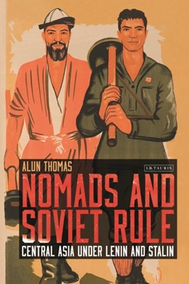 Nomads and Soviet Rule Alun Thomas 9781788311557