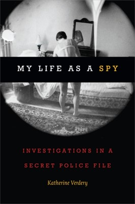My Life as a Spy Katherine Verdery 9780822370819