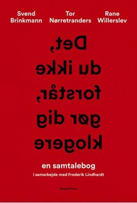 Det, du ikke forstår, gør dig klogere Rane Willerslev, Svend Brinkmann, Tor Nørretranders 9788772007106