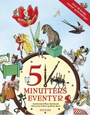 5 minutters eventyr (over 30 kendte eventyr og fortællinger) Peter Gotthardt, Sussi Bech, Bente Bech 9788741501666