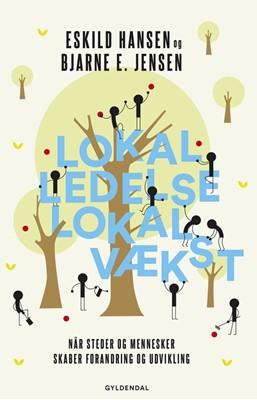 Lokal ledelse – lokal vækst Eskild Hansen, Bjarne E. Jensen 9788702265224