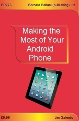 Making the Most of Your Android Phone Jim Gatenby 9780859347730