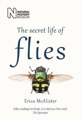The Secret Life of Flies Erica McAlister 9780565094751