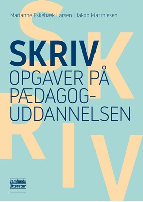 Skriv opgaver på pædagoguddannelsen Marianne Eskebæk Larsen, Jakob Matthiesen 9788759326244