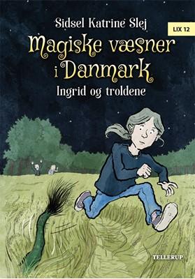 Magiske væsner i Danmark #1: Ingrid og troldene Sidsel Katrine Slej 9788758829586