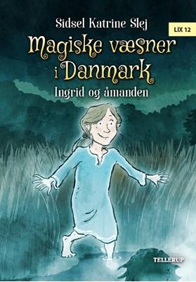 Magiske væsner i Danmark #3: Ingrid og åmanden Sidsel Katrine Slej 9788758830490