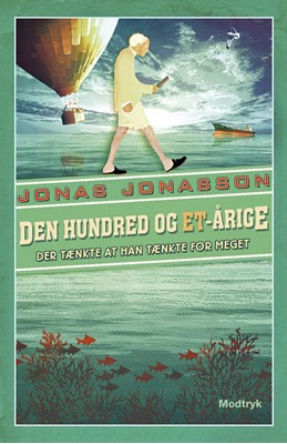 Den hundred og et-årige der tænkte at han tænkte for meget Jonas Jonasson 9788770070669