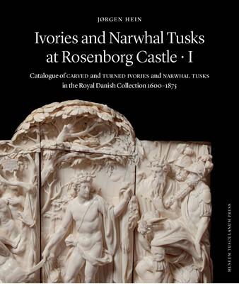 Ivories and Narwhal Tusks at Rosenborg Castle - 2 bind i kassette Jørgen Hein 9788763545938