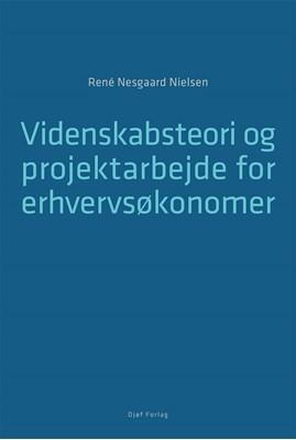 Videnskabsteori og projektarbejde for erhvervsøkonomer René Nesgaard Nielsen 9788757441307