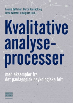Kvalitative analyseprocesser Louise Bøttcher, Dorte Kousholt, Ditte Winther-Lindqvist (red.) 9788759332764