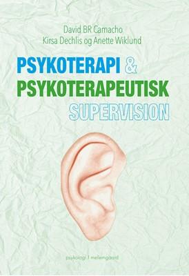 Psykoterapi & psykoterapeutisk supervision David BR Camacho, Kirsa Dechlis, Anette Wiklund 9788793724495