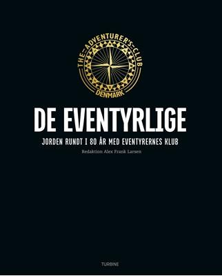 DE EVENTYRLIGE: Jorden rundt i 80 år med Eventyrernes Klub Alex Frank Larsen 9788740651126