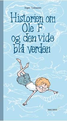 Historien om Ole F og den vide blå verden Inger Tobiasen 9788799940462