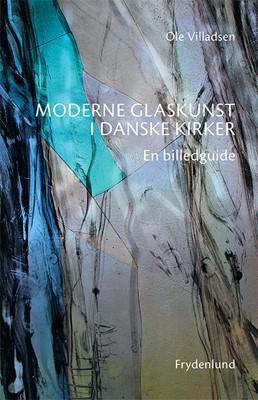 Moderne glaskunst i danske kirker Ole Villadsen 9788771186109