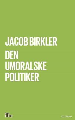 Den umoralske politiker Jacob Birkler 9788702262148