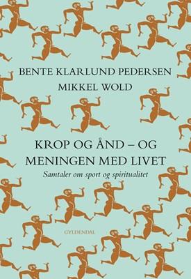 Krop og ånd - og meningen med livet Mikkel Wold, Bente Klarlund Pedersen 9788702270853