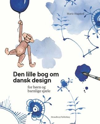 Den lille bog om dansk design Marie Hugsted 9788793604346