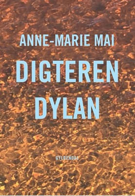 Digteren Dylan Anne-Marie Mai 9788702269291