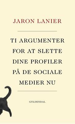 Ti argumenter for at slette dine profiler på de sociale medier nu Jaron Lanier 9788702271102