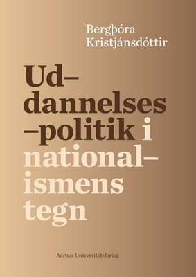 Uddannelsespolitik i nationalismens tegn Bergthóra Kristjánsdóttir 9788771244694