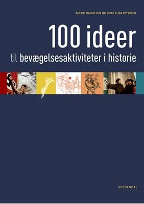 100 ideer til bevægelsesaktiviteter i historie Astrid Marie Møller Danielsen, Rikke Elisa Petersen 9788702253856