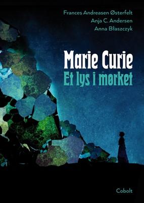 Marie Curie - Et lys i mørket Frances Andreasen Østerfelt, Anja C. Andersen 9788770856980