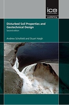 Disturbed Soil Properties and Geotechnical Design, Second edition ANDREW NO SCHOFIELD, Andrew Schofield 9780727761552