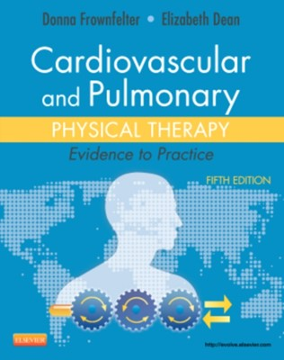 Cardiovascular and Pulmonary Physical Therapy Elizabeth Dean, Donna L. Frownfelter 9780323059138