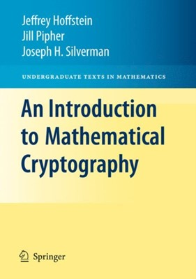 An Introduction to Mathematical Cryptography Jeffrey Hoffstein, Jill Pipher, J. H. Silverman 9781441926746