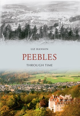 Peebles Through Time Liz Hanson 9781445600758