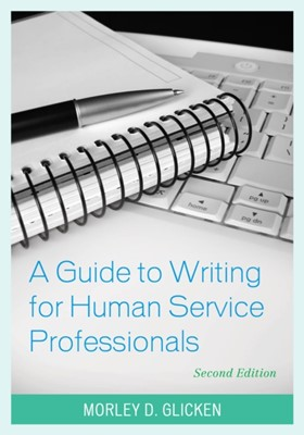 A Guide to Writing for Human Service Professionals Morley D. Glicken 9781538106204