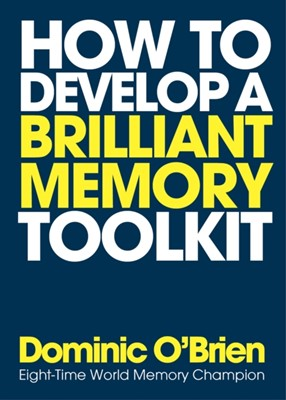 How To Develop A Brilliant Memory Toolkit Dominic O'Brien 9781780289717
