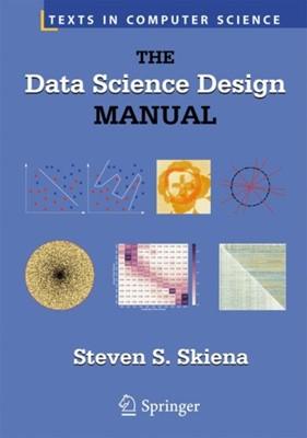 The Data Science Design Manual Professor Steven S. Skiena 9783319554433
