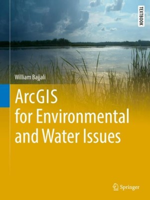 ArcGIS for Environmental and Water Issues William Bajjali 9783319611570