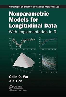 Nonparametric Models for Longitudinal Data Colin O. Wu, Xin Tian 9781466516007