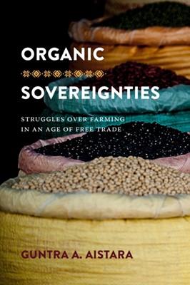 Organic Sovereignties Guntra A. Aistara 9780295743110
