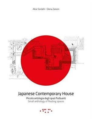 Japanese Contemporary House: Small Anthology of Floating Spaces Elena Zanoni, Alice Sordelli 9788862421591
