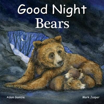 Good Night Bears Adam Gamble, Mark Jasper 9781602195158
