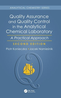 Quality Assurance and Quality Control in the Analytical Chemical Laboratory Piotr (Gdansk University of Technology Konieczka, Jacek (Gdansk University of Technology Namiesnik, Jacek Namiesnik, Piotr Konieczka 9781138196728