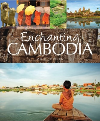 Enchanting Cambodia Mick Shippen 9781906780517