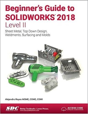 Beginner's Guide to SOLIDWORKS 2018 - Level II Alejandro Reyes 9781630571665