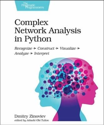 Complex Network Analysis in Python Dmitry Zinoviev 9781680502695