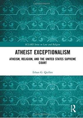 Atheist Exceptionalism Ethan Quillen 9781138242418