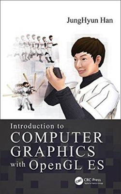 Introduction to Computer Graphics with OpenGL ES JungHyun (Korea University Han, JungHyun Han 9781498748926