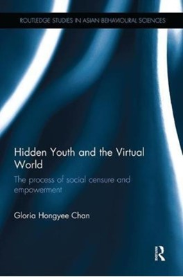 Hidden Youth and the Virtual World Gloria  Hongyee (City University of Hong Kong Chan 9781138604599