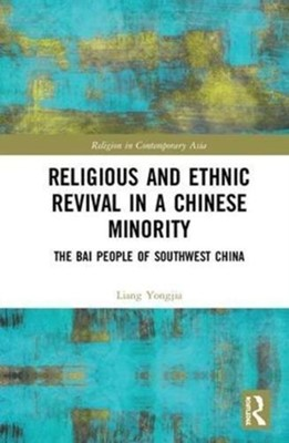 Religious and Ethnic Revival in a Chinese Minority Liang (National University of Singapore) Yongjia 9780415528504